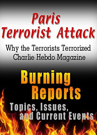 Paris Terrorist Attack: Why The Terrorists Terrorized Charlie Hebdo Magazine: Burning Reports: Topics, Issues, Current Events & More