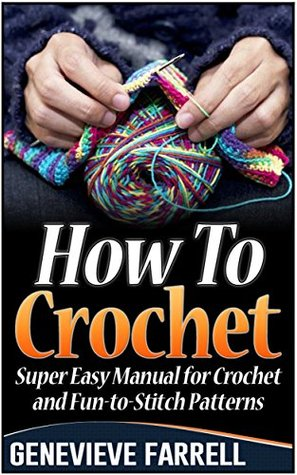 How To Crochet: Super Easy Manual for Crochet and Fun-to-Stitch Patterns (How to Crochet books, how to crochet free, how to crochet for beginners)