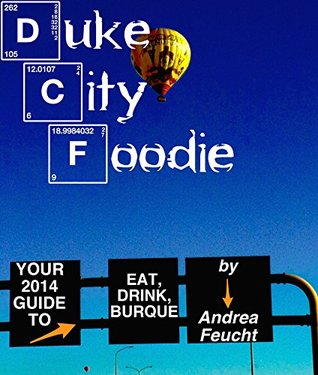 Duke City Foodie: Your 2014 Guide to Eat & Drink Albuquerque: 66 Dining Picks in 11 categories to nosh through Albuquerque's fall and winter season
