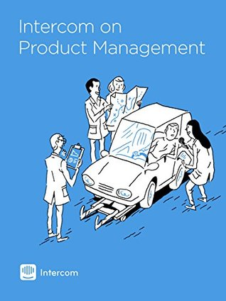 Intercom on Product Management by Des Traynor
