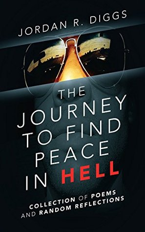 The Journey To Find Peace in HELL: Collection of Poems and Random Reflections