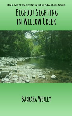 Bigfoot Sighting in Willow Creek (The Cryptid Vacation Adventures Series Book 2)