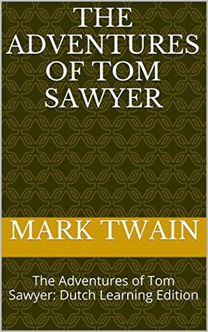 The Adventures of Tom Sawyer: The Adventures of Tom Sawyer: Dutch Learning Edition