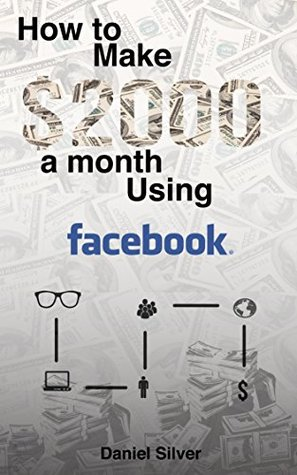Facebook: Make $2000 a Month Using Facebook - Passive Income System
