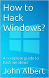 How to Hack Windows?: A complete guide to hack windows