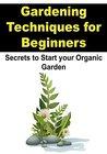 Gardening: Gardening Techniques for Beginners: Secrets to Start You Organic Garden: (Gardening, Straw Bale Gardening, Gardening Techniques)