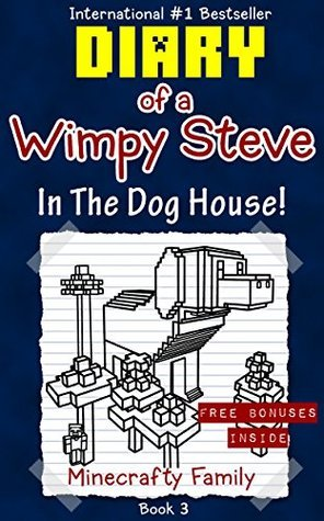 Diary of a Wimpy Steve series: In the Dog House! (Book 3): Unofficial Minecraft Books (Minecraft Books for Kids)
