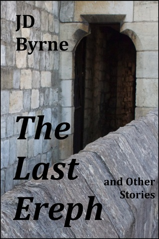 The Last Ereph and Other Stories by J.D. Byrne