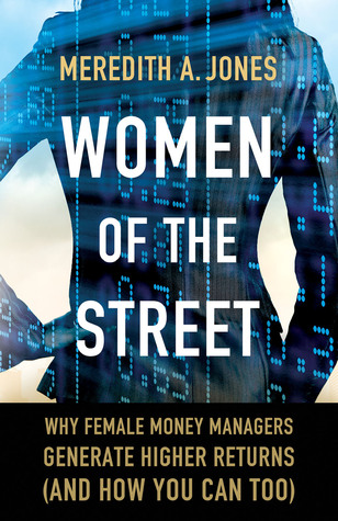Women of The Street: Why Female Money Managers Generate Higher Returns