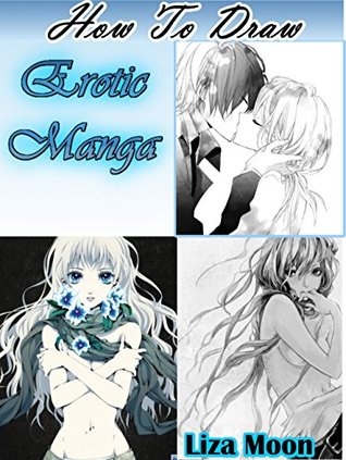 How to draw erotic manga: The complete beginners guide on drawing erotic manga