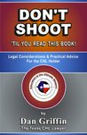 DON'T SHOOT, 'Til You Read This Book - Legal Considerations & Practical Advice For the CHL Holder