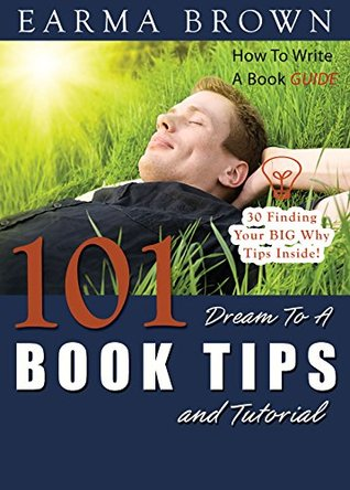 How To Write A Book Guide: 101 Dream To A Book Tips And Tutorial