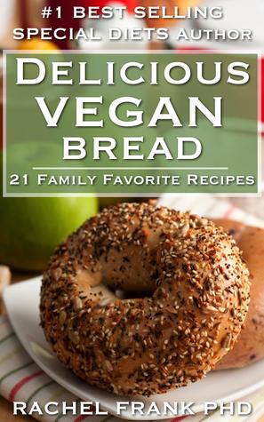 Delicious Vegan Bread: 21 Family Favorite Recipes