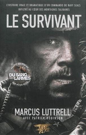 Le Survivant: L'histoire vrai et dramatique d'un Commando de Navy SEALs infiltré au coeur des montagnes Talibanes