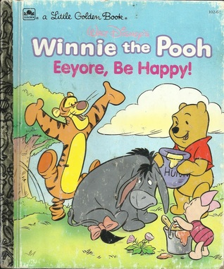 Eeyore, Be Happy ((A Little Golden Book) (Walt Disney's Winnie the Pooh))