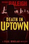 Death in Uptown: A Paul Whelan Mystery (Paul Whelan Mysteries)