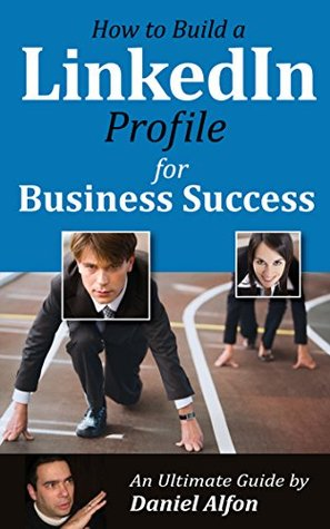 How to Build a LinkedIn Profile for Business Success: An Ultimate Guide