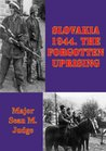 Slovakia 1944. The Forgotten Uprising: Pickle Partners Publishing