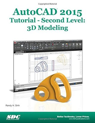 Autocad 2012 Tutorial Second Level 3d Modeling By Randy H Shih