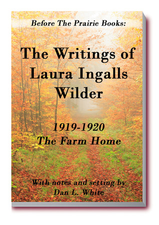 Before the Prairie Books: The Writings of Laura Ingalls Wilder 1919-1920: The Farm Home