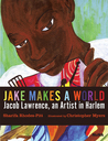 Jake Makes a World by Sharifa Rhodes-Pitts