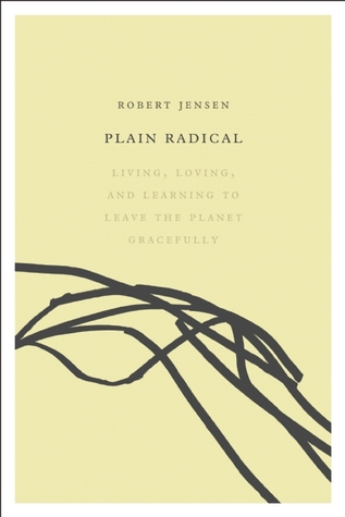 Ebook Plain Radical: Living, Loving and Learning to Leave the Planet Gracefully by Robert Jensen DOC!