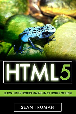 HTML5: Quick and Easy Guide To HTML5 For Begginers ( HTML, HTML 5, CSS, Java, javascript, Programming,