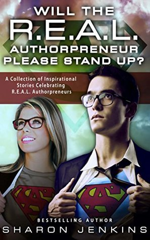 Will the R.E.A.L. Authorpreneur Please Stand Up?: 81 Tips for the R.E.A.L. Successful Authorpreneur