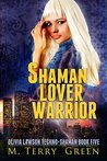 Shaman, Lover, Warrior by M. Terry Green