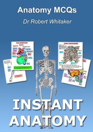 Anatomy MCQs; Instant Anatomy by Robert Whitaker