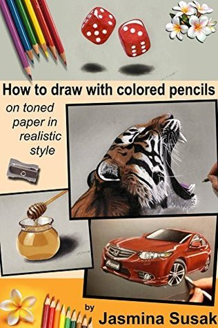 How to Draw with Colored Pencils on Toned Paper: in Realistic Style, Colored Pencil Guides With Step-by-Step Instructions, Tips and Tricks