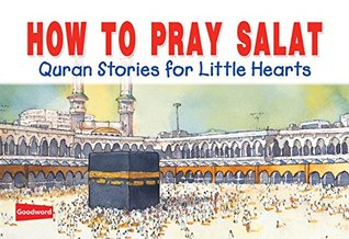 How to pray salat (goodword): Islamic Children's Books on the Quran, the Hadith, and the Prophet Muhammad