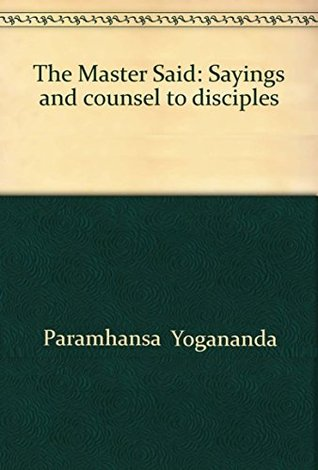 The Master Said: Sayings and Counsel to Disciples