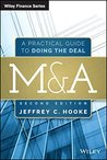 M&A: A Practical Guide to Doing the Deal (Wiley Finance)