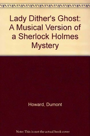 Lady Dither's Ghost: A Musical Version of a Sherlock Holmes Mystery