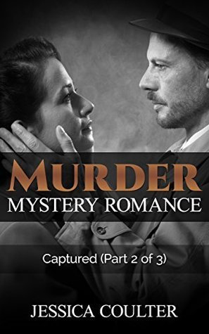 Murder Mystery Romance: Captured (Part 2 of 3) (murder mystery romance, hard-boiled,romantic,murder mystery thriller series,mystery books, mystery and suspense, romance series)