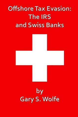 Offshore Tax Evasion: The IRS and Swiss Banks