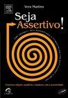 Seja Assertivo! Como Ser Direto, Objetivo e Fazer o que Tem d... by Vera Martins