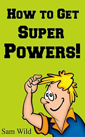 Books For Kids: How to Get Super Powers!: Bedtime Stories For Kids Ages 3-8 (Kids Books - Bedtime Stories For Kids - Children's Books - Free Stories)