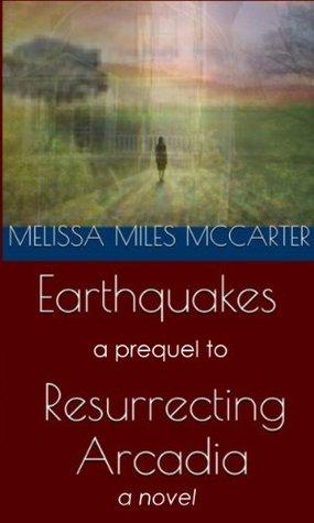 Earthquakes: A Prequel to Resurrecting Arcadia