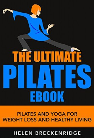 The Ultimate Pilates Ebook: Pilates and Yoga for Weight Loss and Healthy Living (Pilates, Pilates Ebook, Pilates For Beginners, Pilates Exercises, Pilates ... Pilates Reformer Exercises, Pilates Kindle)