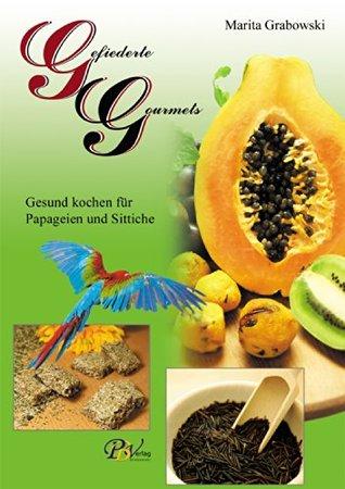 Gefiederte Gourmets - Gesund kochen für Papageien und Sittiche
