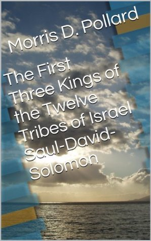 The First Three Kings of the Twelve Tribes of Israel Saul-David-Solomon