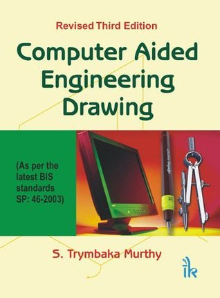 Computer Aided Engineering Drawing (As per the latest BIS standards SP: 46-2003), Revised Third Edition