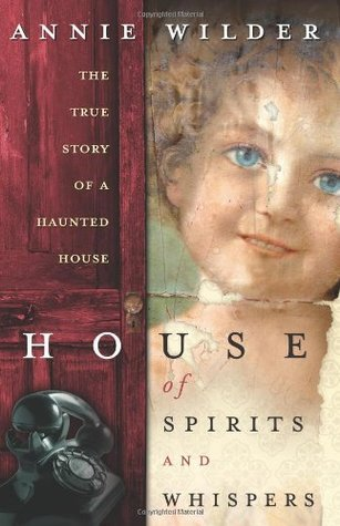House of Spirits & Whispers: The True Story of a Haunted House