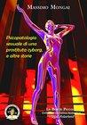 Psicopatologia sessuale di una prostituta cyborg, e altre storie (La botte piccola)