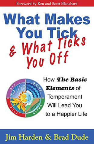 What Makes You Tick and What Ticks You Off: How The Basic Elements of Temperament Will Lead You to a Happier Life