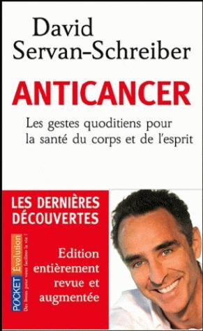 Anticancer: Les Gestes Quotidiens Pour La Santé Du Corps Et De L'esprit por David Servan-Schreiber, Sylvie Dessert