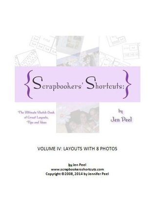 Scrapbookers' Shortcuts: Volume IV, Layouts with 8 Photos: The Ultimate Sketch Book of Great Layouts, Tips and Ideas