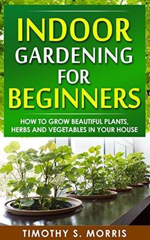 Indoor Gardening Books Indoor gardening for beginners how to grow beautiful plants herbs 23365633 workwithnaturefo